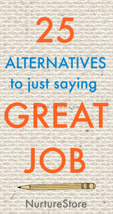 What to say instead of great job, alternatives to great job, how to give effective praise to children